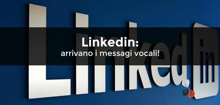 Linkedin: arrivano i messaggi vocali!